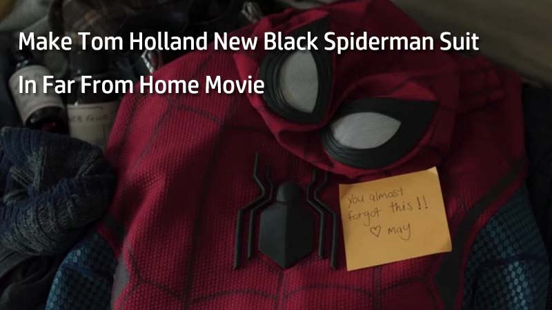 Make Tom Holland New Black Spiderman Suit In Far From Home Movie