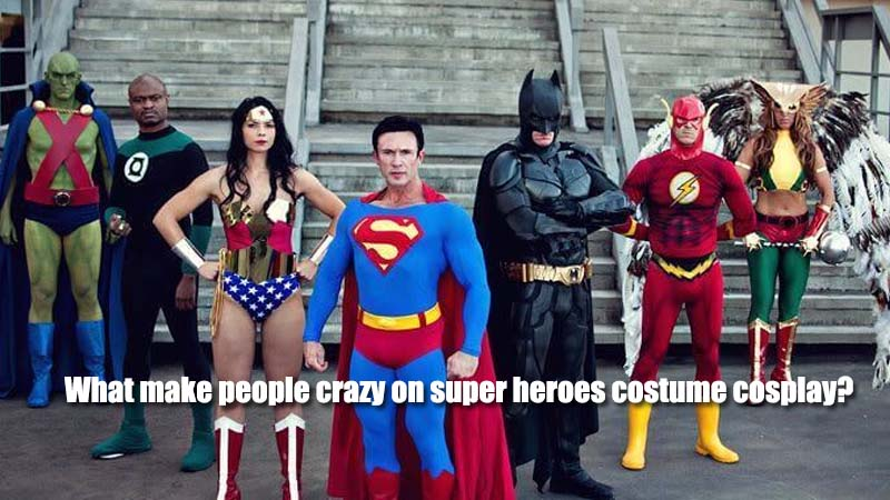 What make people crazy on super heroes costume cosplay