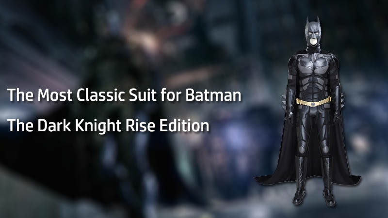 The Most Classic Suit for Batman - The Dark Knight Rise Edition